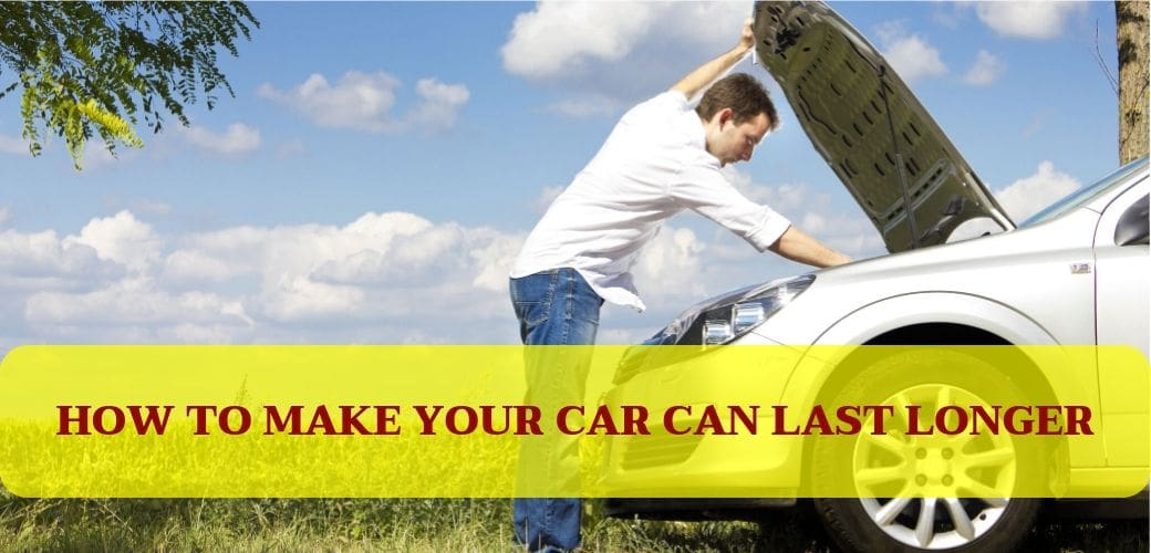 2019 How To Make Your Car Can Last Longer